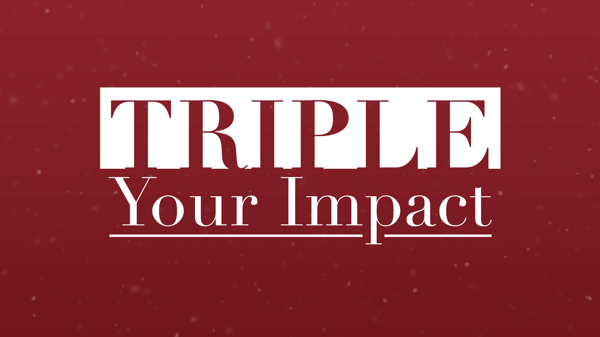 Triple Your Impact